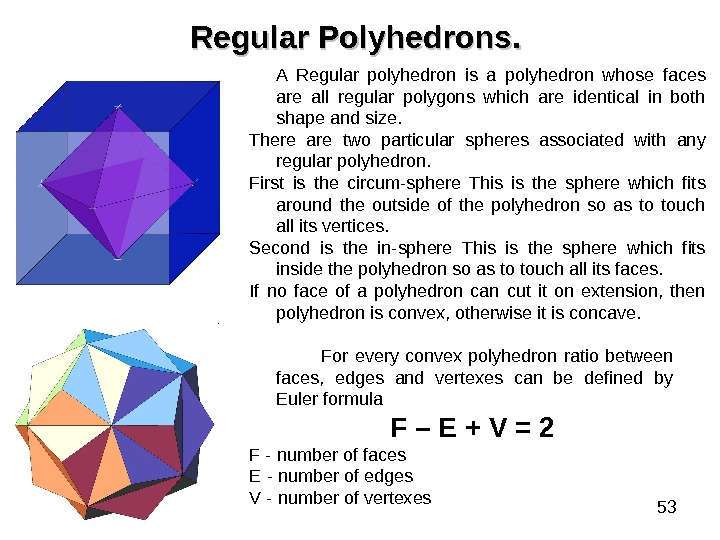 53 Regular Polyhedrons. .  A Regular polyhedron is a polyhedron whose faces are all regular