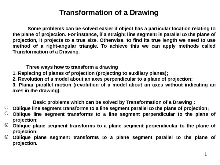 1 Transformation of a Drawing Some problems can be solved easier if object has a particular