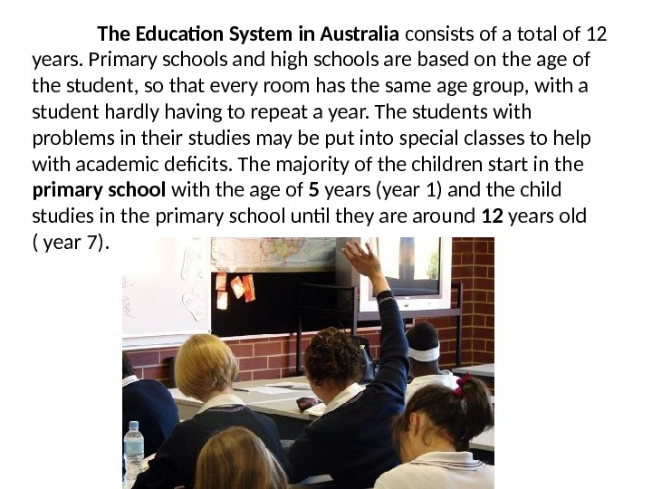 The Education System in Australia consists of a total of 12 years. Primary schools and high