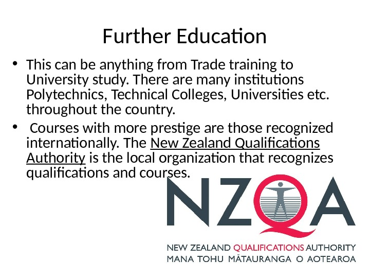 Further Education • This can be anything from Trade training to University study. There are many
