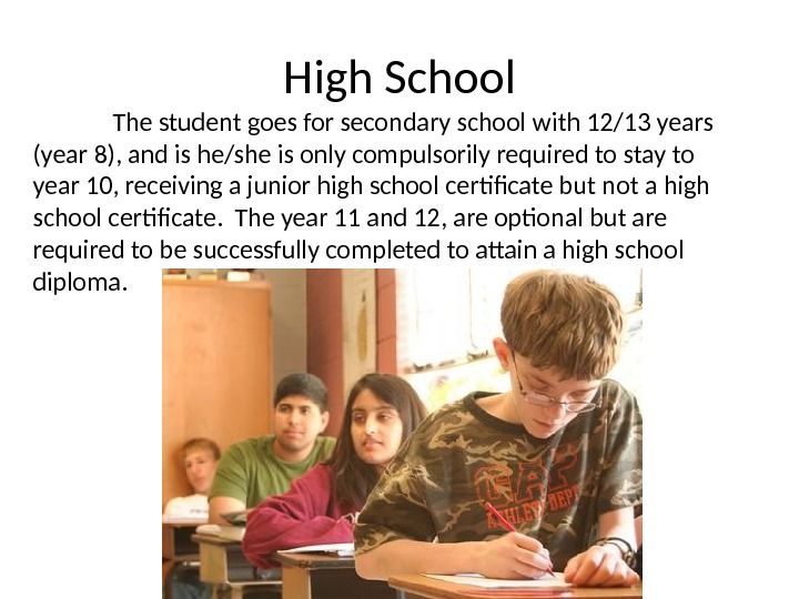 High School The student goes for secondary school with 12/13 years (year 8), and is he/she