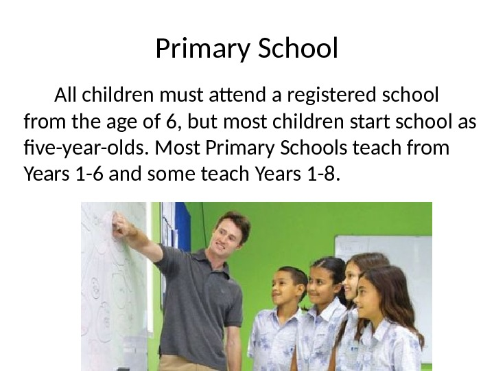 Primary School All children must attend a registered school from the age of 6, but most