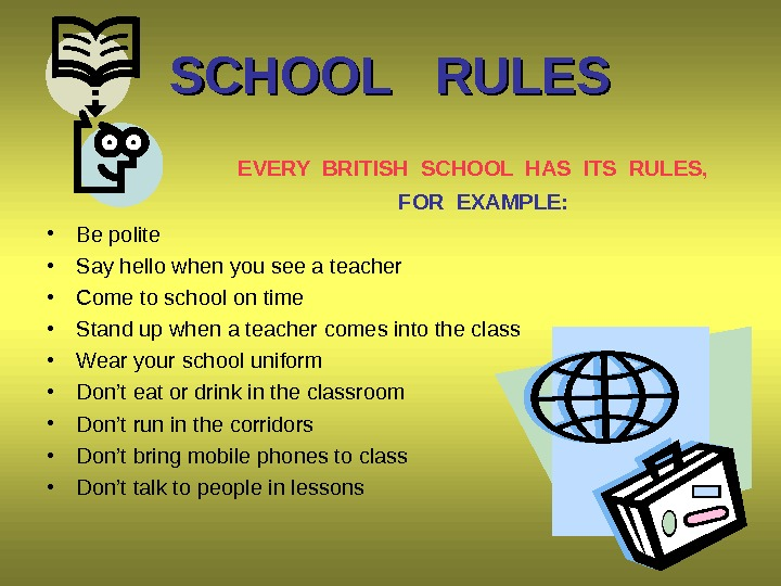 SCHOOL  RULES   EVERY BRITISH SCHOOL HAS ITS RULES,     FOR