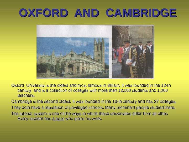 OXFORD AND CAMBRIDGE Oxford University is the oldest and most famous in Britain. It was founded