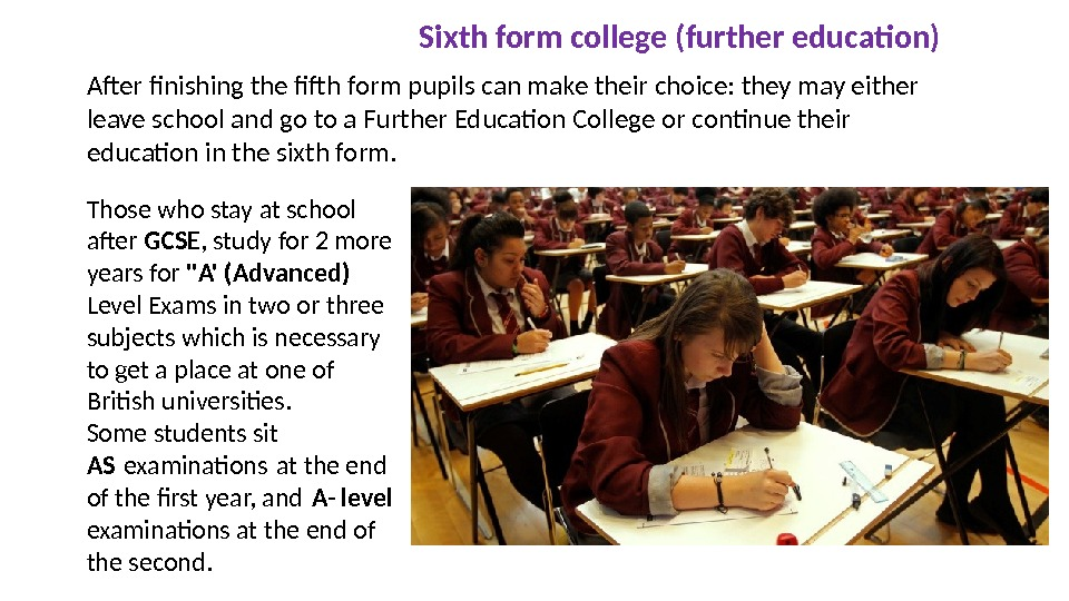 Sixth form college ( further education) After finishing the fifth form pupils can make their choice: