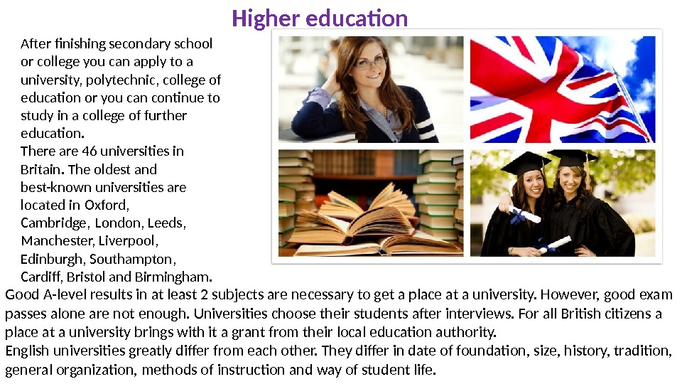 Higher education Good A-level results in at least 2 subjects are necessary to get a place
