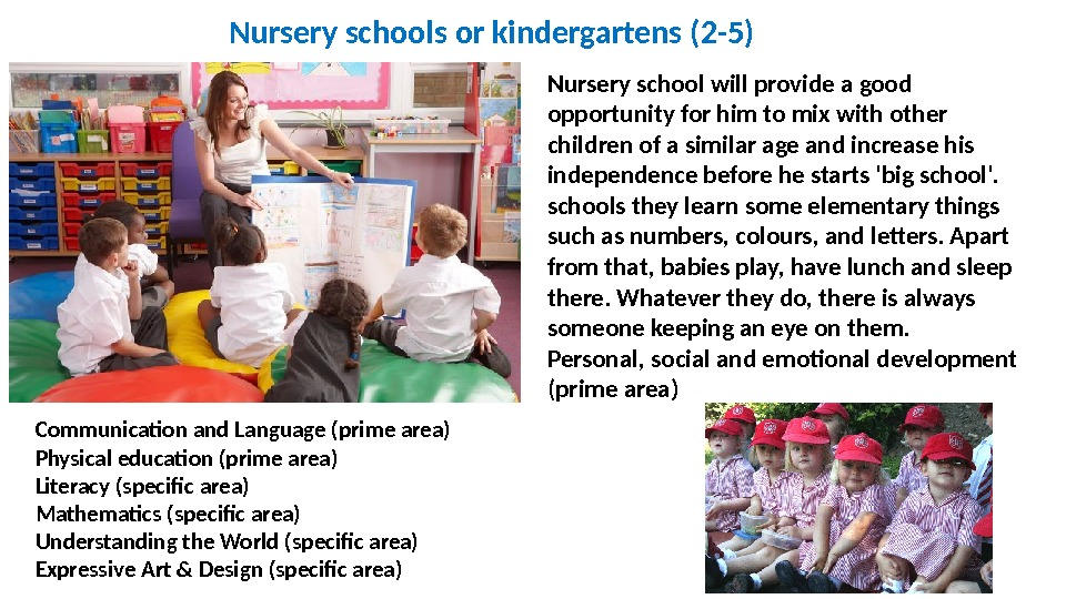 Nursery schools or kindergartens (2 -5) Nursery school will provide a good opportunity for him to