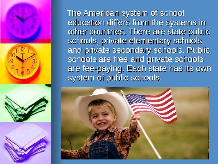 The American system of school education differs from the systems in other countries. There