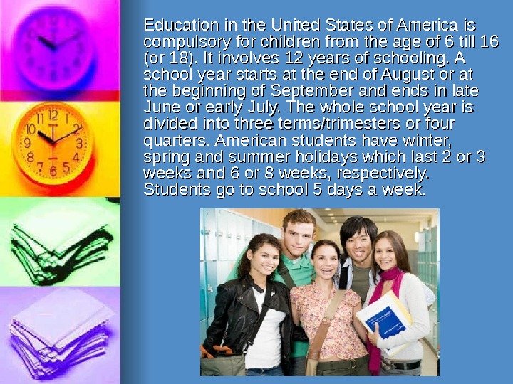 Education in the United States of America is compulsory for children from the