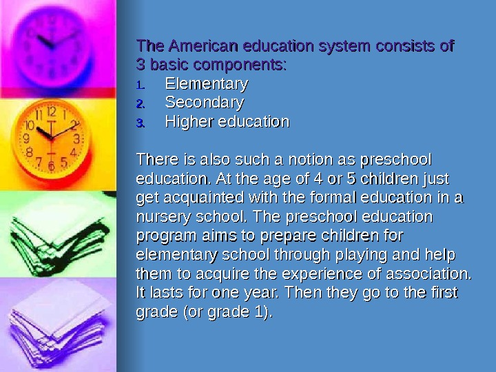 The American education system consists of 3 basic components: 1. 1. Elementary 2. 2.