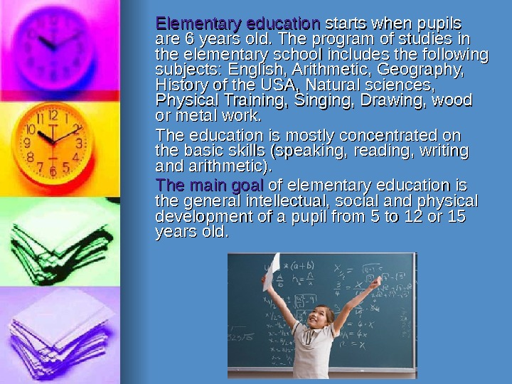 Elementary education starts when pupils are 6 years old. The program of studies