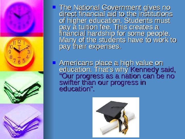 The National Government gives no direct financial aid to the institutions of higher education. Students