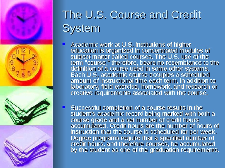 The U. S. Course and Credit System Academic work at U. S. institutions of higher education