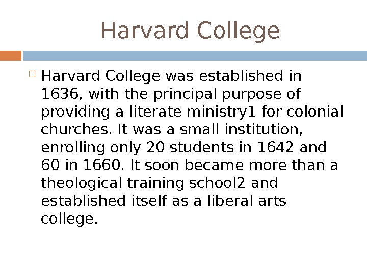 Harvard College was established in 1636, with the principal purpose of providing a literate