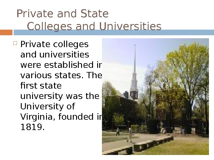 Private and State Colleges and Universities Private colleges and universities were established in various states. The