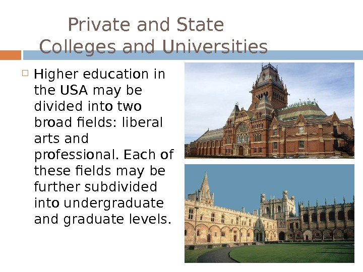 Private and State Colleges and Universities Higher education in the USA may be