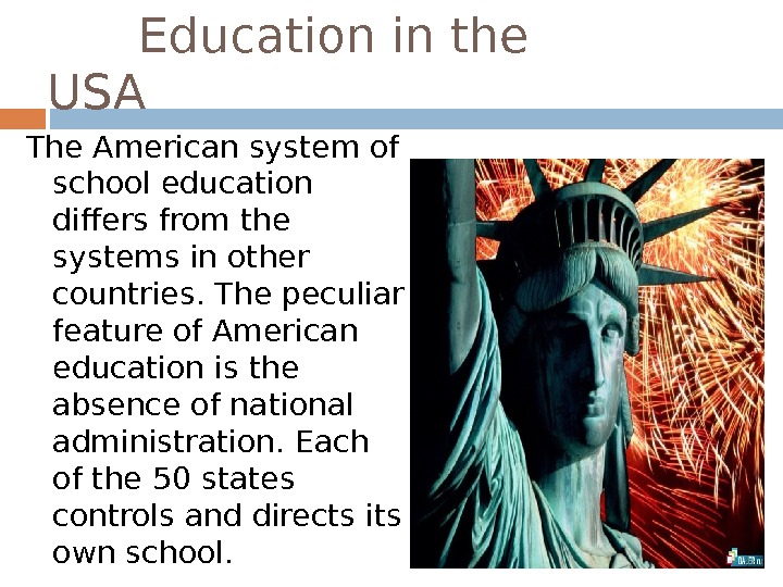 Education in the USA The American system of school education differs from the systems