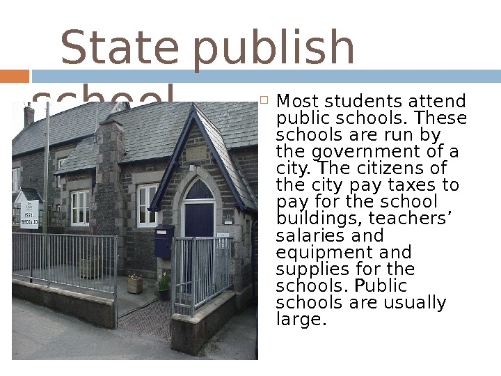 State  publish school Most students attend public schools. These schools are run by
