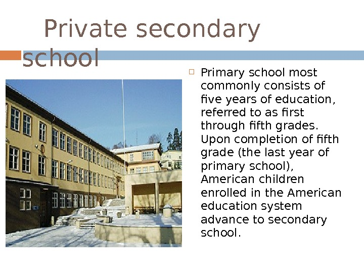 Private secondary school Primary school most commonly consists of five years of education,