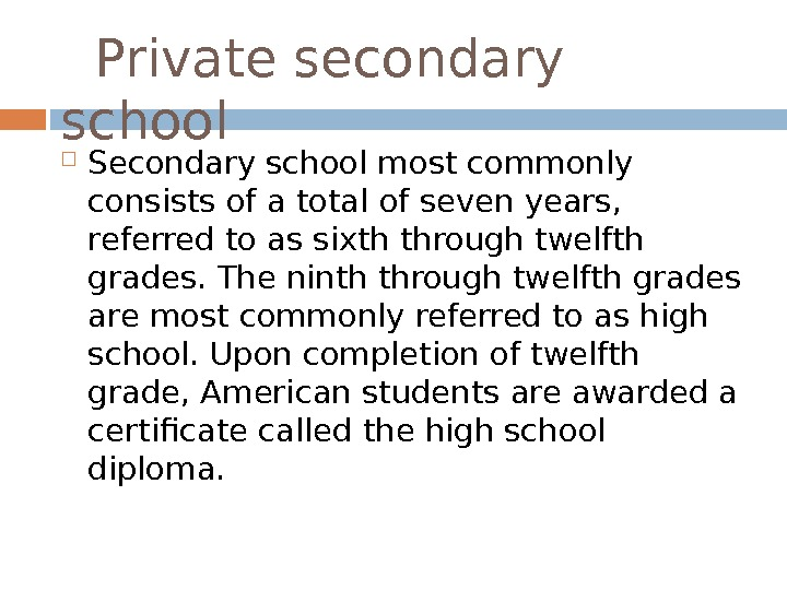 Private secondary school Secondary school most commonly consists of a total of seven years,