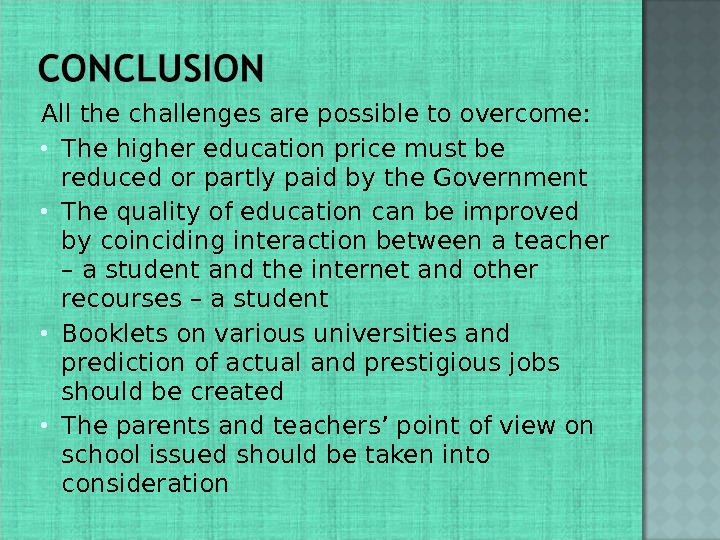 All the challenges are possible to overcome:  The higher education price must be reduced or