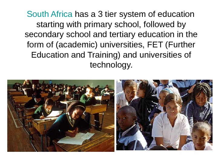 South Africa has a 3 tier system of education starting with primary school, followed