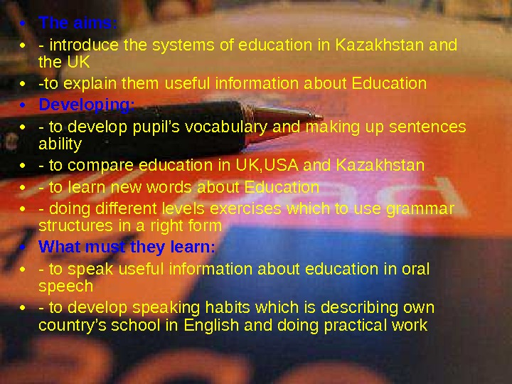 • The aims:  • - introduce the systems of education in Kazakhstan and the