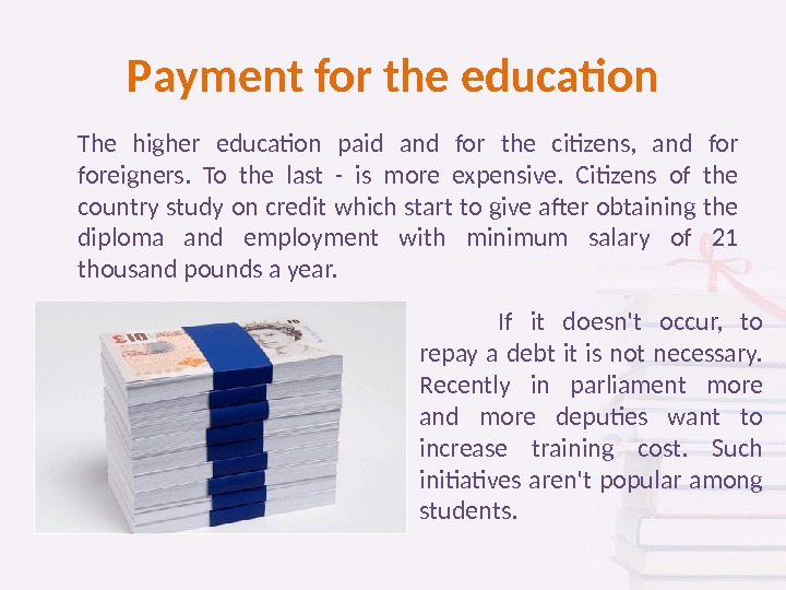 P ayment for the education The higher education paid and for the citizens,  and foreigners.