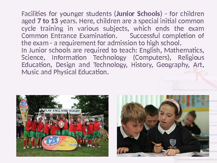 Facilities for younger students ( Junior Schools ) - for children aged 7 to 13 years.