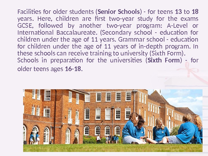 Facilities for older students ( Senior Schools ) - for teens 13 to 18 years.