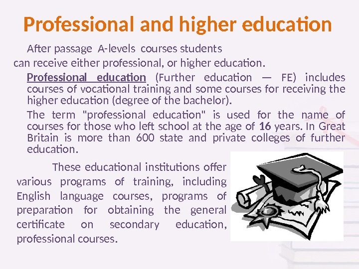 Professional and higher education After passage A-levels courses students can receive either professional, or higher education.