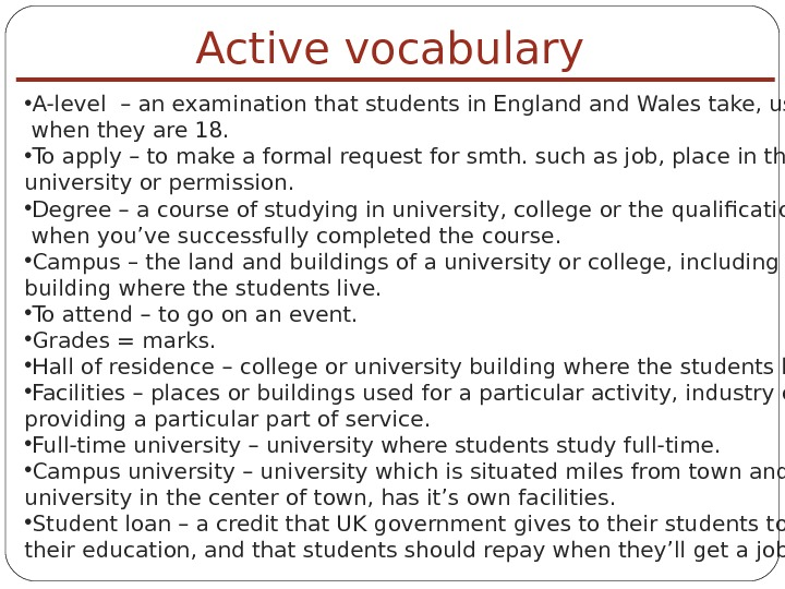Active vocabulary • A-level – an examination that students in England Wales take, usually  when