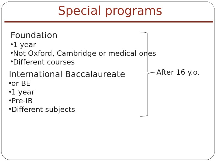 Special programs Foundation • 1 year • Not Oxford, Cambridge or medical ones • Different courses