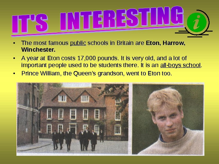 • The most famous public schools in Britain are Eton, Harrow,  Winchester.  •