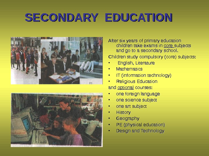 SECONDARY EDUCATION  After six years of primary education children take exams in core subjects and