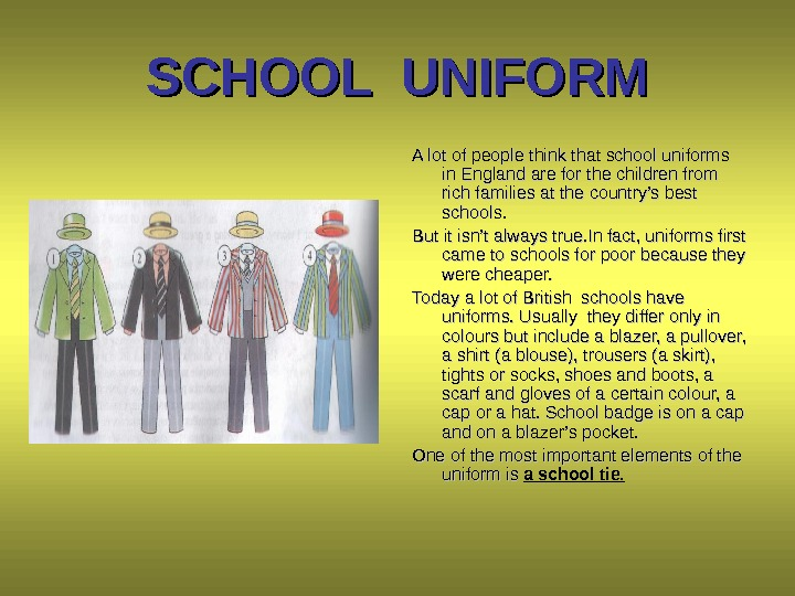 SCHOOL UNIFORM A lot of people think that school uniforms in England are for the children