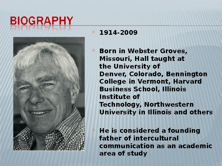 o 1914 -2009 o Born in. Webster Groves,  Missouri, Hall taught at the. University of