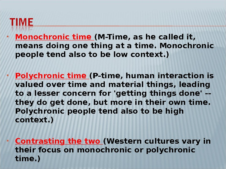 Monochronic time (M-Time, as he called it,  means doing one thing at a time.