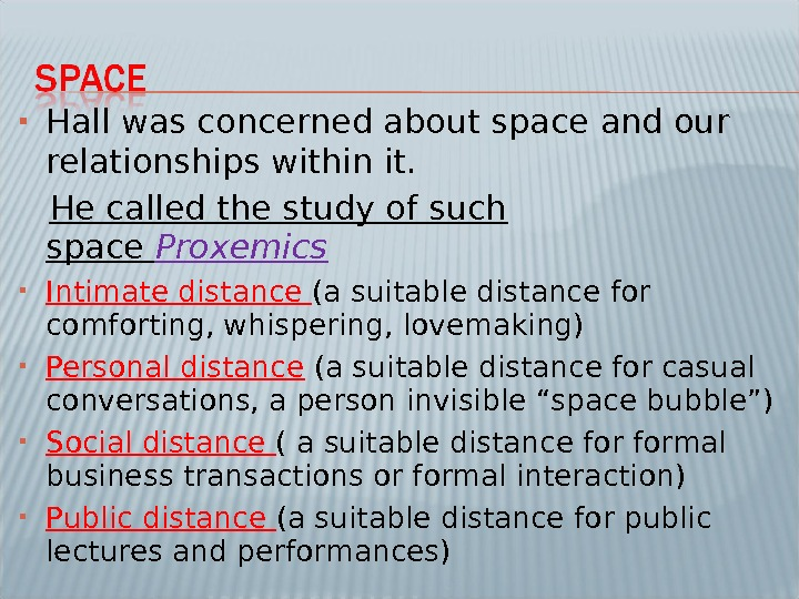 Hall was concerned about space and our relationships within it.  He called the study