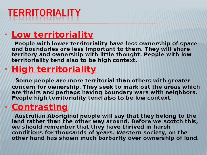 Low territoriality  People with lower territoriality have less ownership of space and boundaries are
