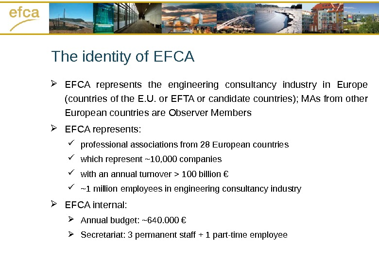 The identity of EFCA represents the engineering consultancy industry in Europe (countries of the E. U.
