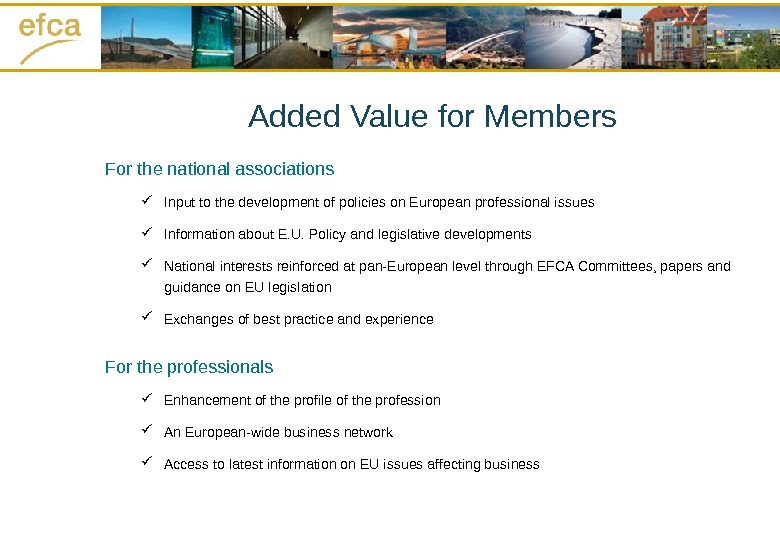 For the national associations Input to the development of policies on European professional issues Information about