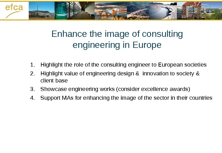 Enhance the image of consulting engineering in Europe 1. Highlight the role of the consulting engineer