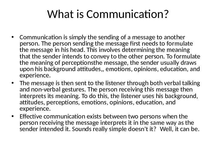 What is Communication?  • Communication is simply the sending of a message to another person.