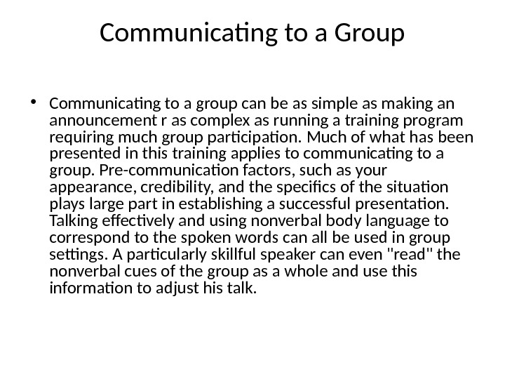 Communicating to a Group • Communicating to a group can be as simple as making an