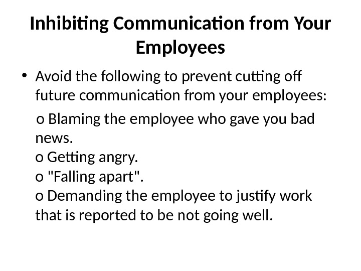 Inhibiting Communication from Your Employees • Avoid the following to prevent cutting off future communication from