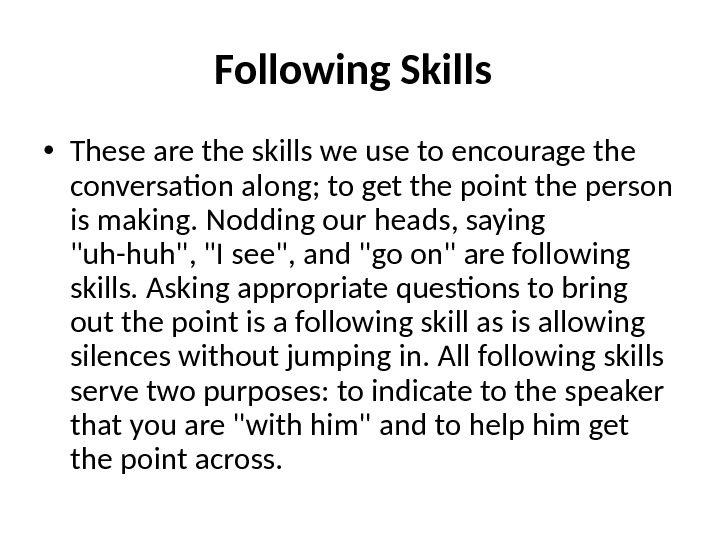 Following Skills  • These are the skills we use to encourage the conversation along; to