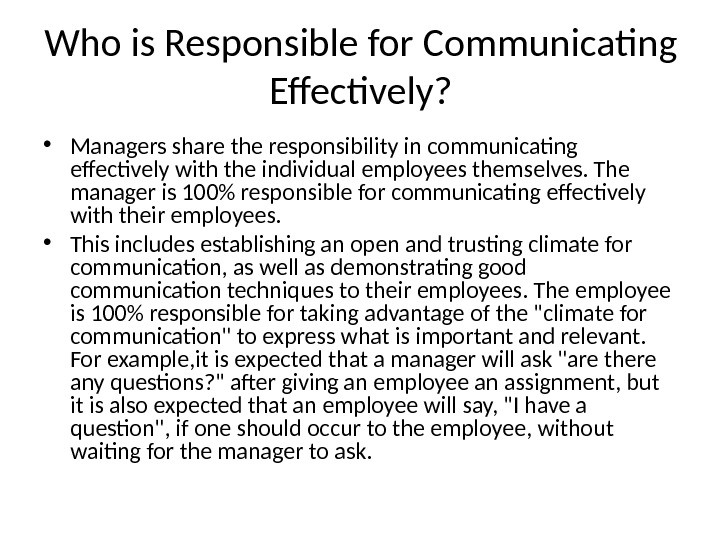 Who is Responsible for Communicating Effectively?  • Managers share the responsibility in communicating effectively with