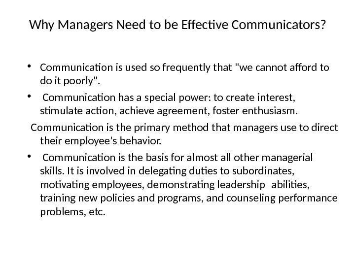 Why Managers Need to be Effective Communicators?  • Communication is used so frequently that we