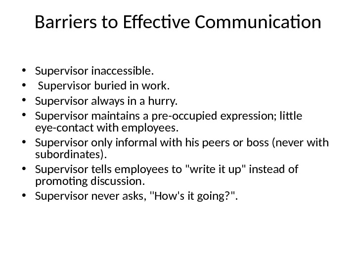 Barriers to Effective Communication • Supervisor inaccessible.  •  Supervisor buried in work.  •